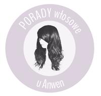 """Nowy dział na blogu – """"PORADY włosowe u Anwen"""""""